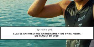 CLAVES EN NUESTROS ENTRENAMIENTOS PARA MEDIA DISTANCIA EN 2020.