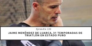 Jaime Menéndez de Luarca, 31 temporadas de triatlón en estado puro